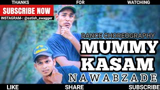 NAWABZADE | MUMMY KASAM VIDEO | BOLLYWOOD DANCE CHOREOGRAPHY | SATISH SWAGGER FT. SARVANA