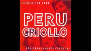 PERU CRIOLLO - CARMENCITA LARA Y LOS EMBAJADORES CRIOLLOS