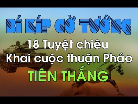 Cờ tướng   Học 18 Tuyệt chiêu khai cuộc kinh điển chơi Thuận Pháo - TIÊN THẮNG
