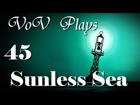 Animescence Attacks - VoV Plays Sunless Sea - Part 45
