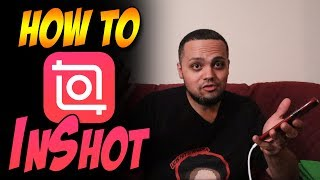 How To : Inshot Tutorial