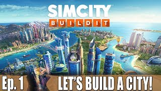LET'S BUILD OUR CITY! - SimCity Build It - Ep. 1