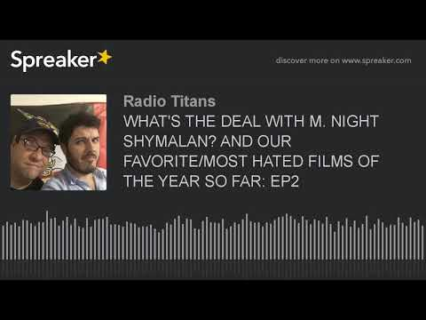 WHAT'S THE DEAL WITH M. NIGHT SHYMALAN? AND OUR FAVORITE/MOST HATED FILMS OF THE YEAR SO FAR: EP2 (p