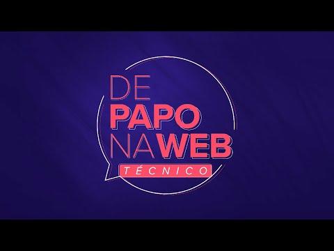 DE PAPO NA WEB - TÉCNICO