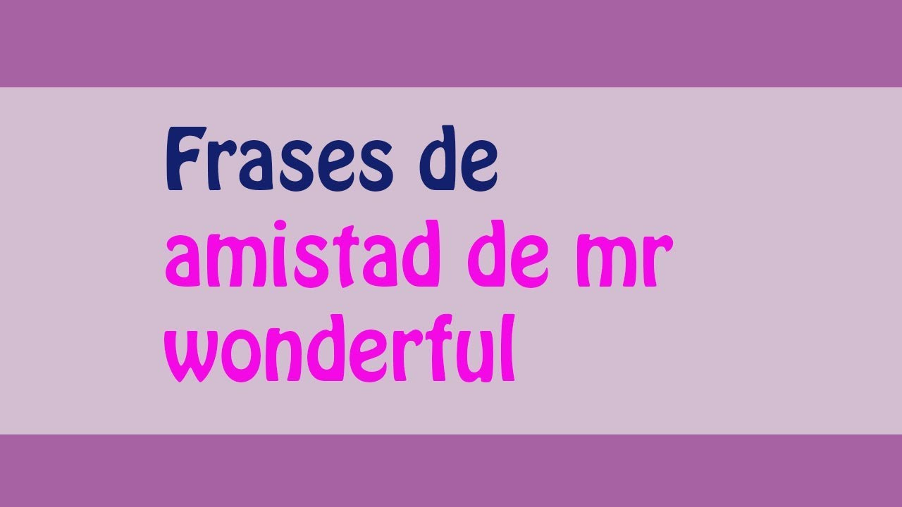 Las mejores frases de mr wonderful amistad frases de for Frases de mister wonderful