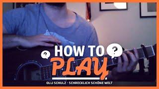 How to play - Cover 52/365: Olli Schulz - Schrecklich schöne Welt (Cover)