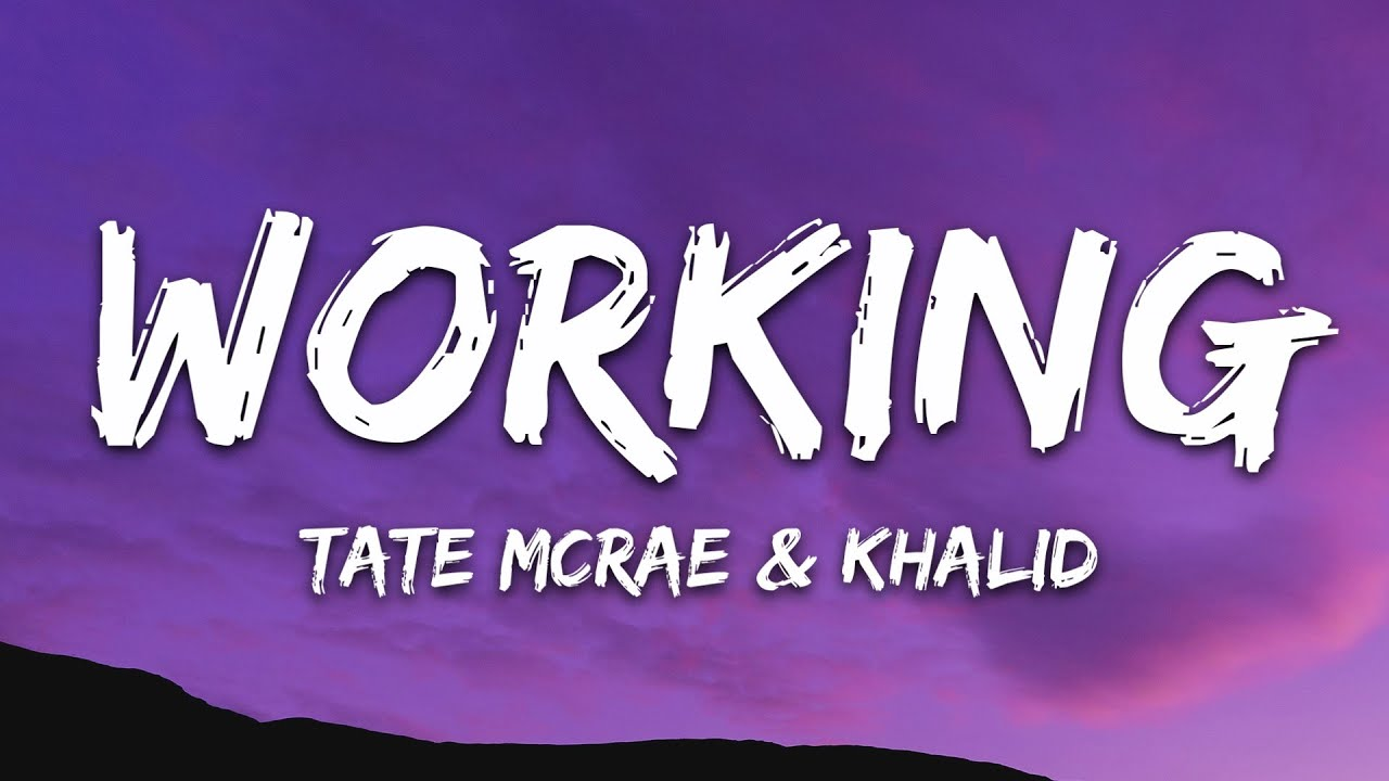 Tate McRae, Khalid - working (Lyrics)