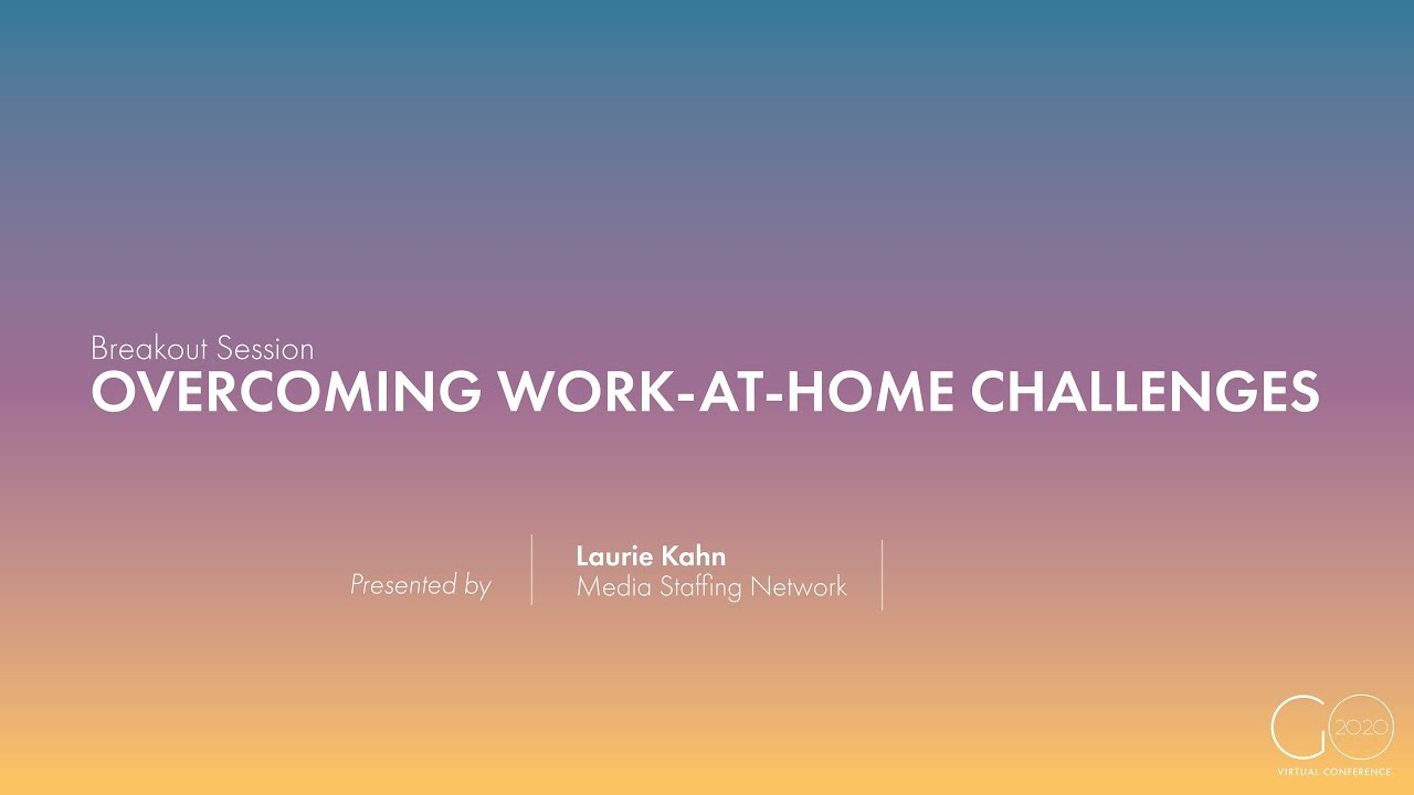 Breakout Session | Overcoming Work-at-Home Challenges