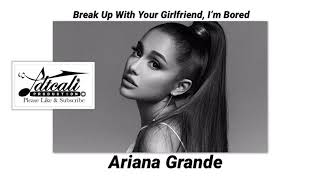 Break Up With Your Girlfriend, I'm Bored - Ariana Grande (Audio) - (Lyrics In Description)