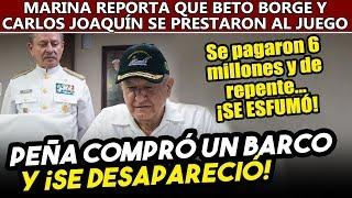 Marina informa a Obrador que Peña adquirió un barco para el sargazo ¡y no aparece por ningún lado!