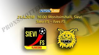 21.4.2018 Sievi FS - Ilves FS klo 16.00 Futsal Liiga