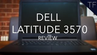 Dell Latitude 15 3570 Laptop : Full Review