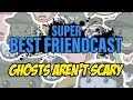 Super Best Friendcast Ghosts Aren T Scary mp3