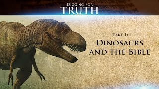 Dinosaurs and the Bible (Part 1): Digging for Truth Episode 52