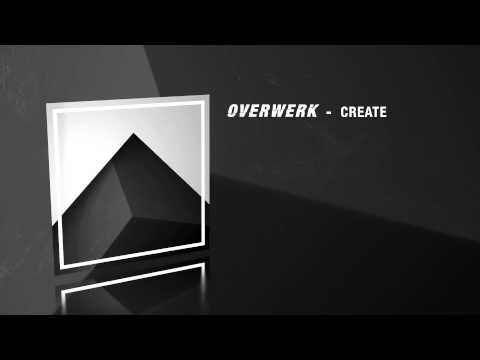 Overwerk -- Create [Electronic] (2015) Very powerfull. Use proper soundsystem. (2:48 Drop)