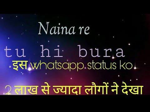 Naina re Tu hi Bura lyrical video song whatsapp status