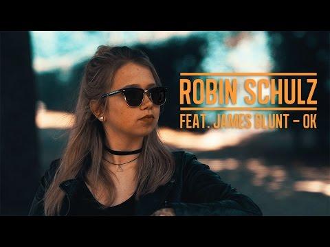 Robin Schulz  OK feat James Blunt  Laura Kamhuber & Sam Masghati
