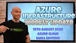 Azure Infrastructure Weekly Update - 16th August 2020