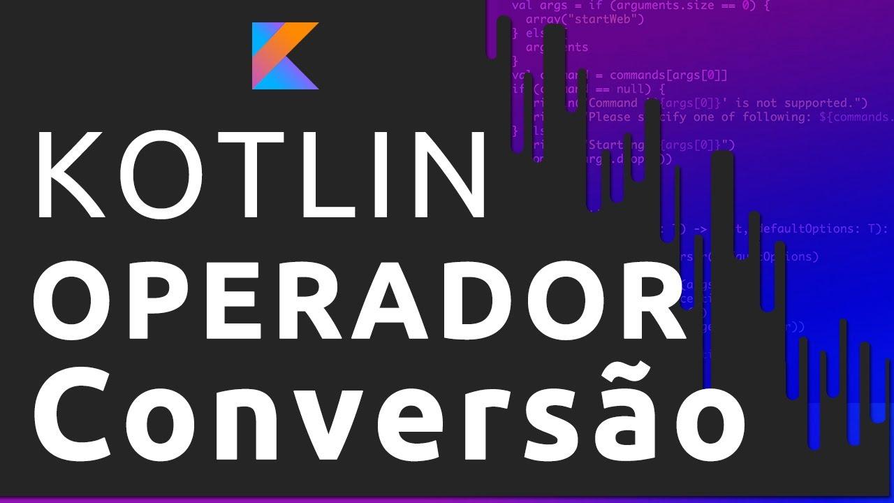 KOTLIN: OPERADORES DE CONVERSÃO DE TIPOS
