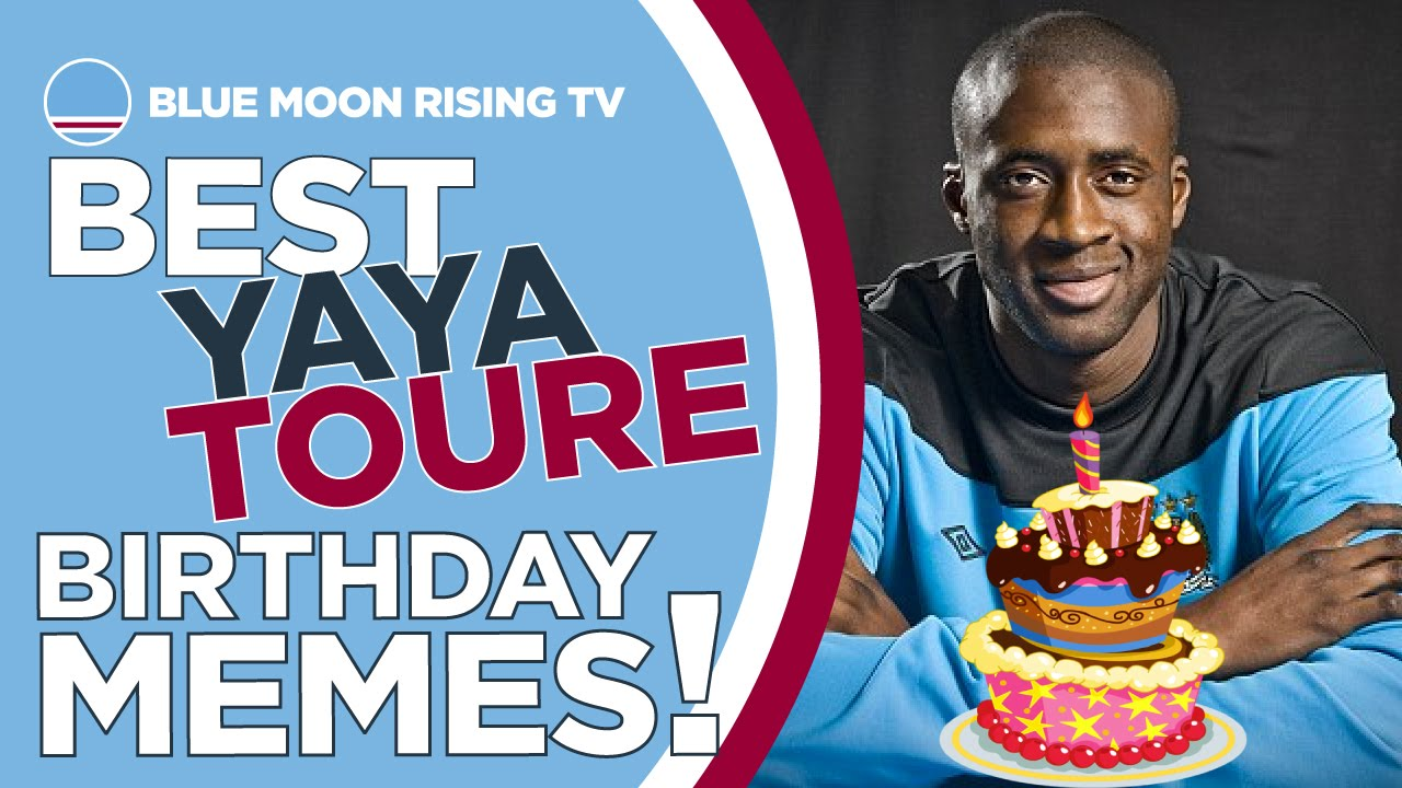 Best Yaya Toure Birthday Memes Manchester City Happy Birthday
