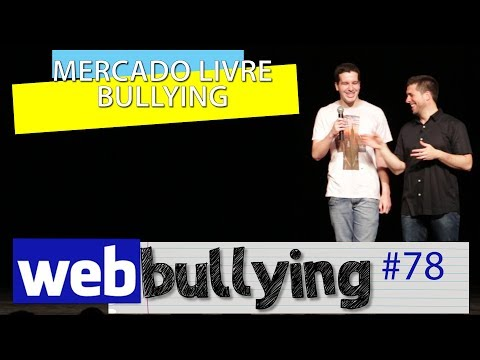 WEBBULLYING #78 -  Mercado Livre Bullying (#vendosonhos)