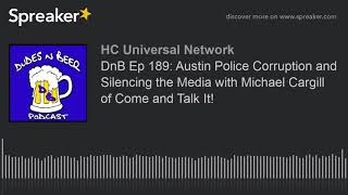 DnB Ep 189: Austin Police Corruption and Silencing the Media with Michael Cargill of Come and Talk I