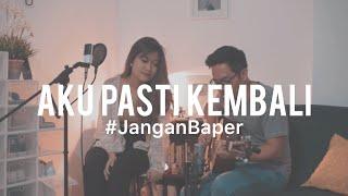 #JanganBaper Pasto - Aku Pasti Kembali (Cover) feat. Awdella