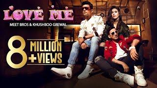 LOVE ME | Full Video Song | Meet Bros & Khushboo Grewal | Bandgi Kalra & Puneesh Sharma