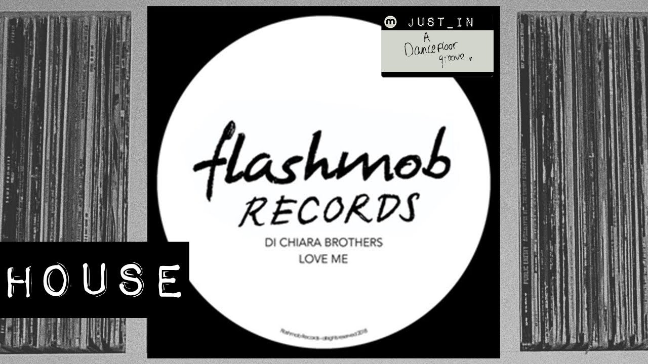 Di Chiara Brothers - Love Me [Flashmob Records]