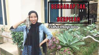 Download BERHARAP TAK BERPISAH - TISKA MAYZURA|COVER|