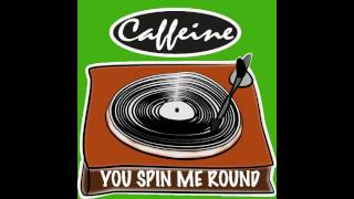 [2.52 MB] Caffeine - You Spin Me Round *AUDIO*