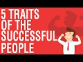 5 TRAITS OF SUCCESSFUL PEOPLE - HOW MANY DO YOU POSSES?