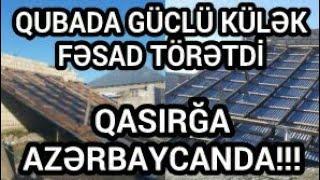Quba rayonunda güclü külək bir sıra fəsadlar törədib | Qasırğa Azərbaycana Çatdı guclu kulek fesad