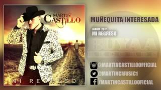 MARTIN CASTILLO MUÑEQUITA INTERESADA MI REGRESO ALBUM 2017