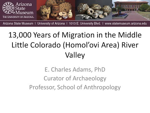 Chuck Adams - 13,000 Years of Migration in the Middle Little Colorado (Homol'ovi Area) River Valley