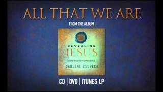 All That We Are by Darlene Zschech from REVEALING JESUS (OFFICIAL)