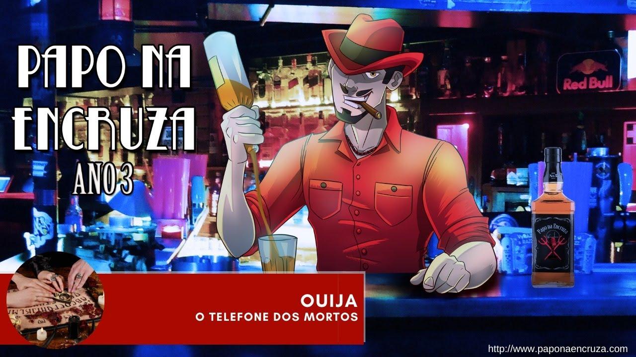 Papo na Encruza 76 - Ouija, o Telefone dos Mortos