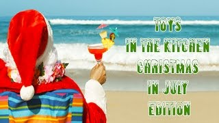 Toys In The Kitchen 2015 - Christmas In July