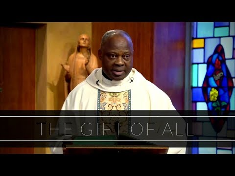 The Gift of All | Homily: Father Joseph Boafo