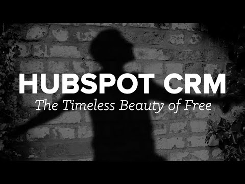 HubSpot CRM - The Timeless Beauty of Free
