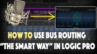 How to do bus Routing In Logic Pro X  (the smart way)