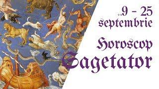 Sagetator || Horoscop 9 - 25 septembrie 2018