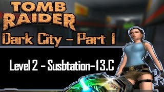 [TRLE] Tomb Raider: Dark City Part 1 - Substation-13.C | Level 2