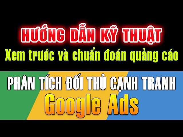 [Tùng Lê Ads] Phân tích đối thủ cạnh tranh, xem trước và chuẩn đoán quảng cáo trong Google Ads