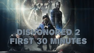 Dishonored 2 - The First 30 Minutes