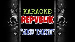 Repvblik - Aku Takut (Karaoke Tanpa Vokal)