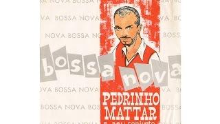 PEDRINHO MATTER - BOSSA NOVA (Full Album)