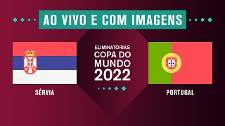 SÉRVIA X PORTUGAL (COM IMAGENS) - ELIMINATÓRIAS DA COPA 2022