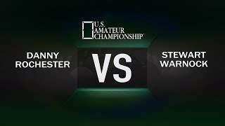 2017 US Amateur Championship - Danny Rochester VS Stewart Warnock