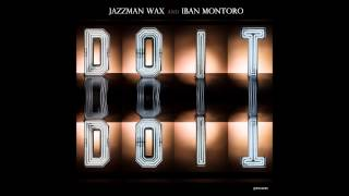 Iban Montoro & Jazzman Wax - Do It (Original Mix) i! Records